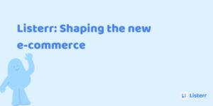 Listerr: Shaping the new e-commerce